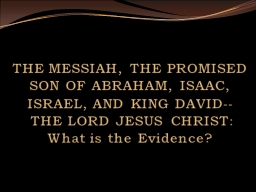 THE MESSIAH, THE PROMISED SON OF ABRAHAM, ISAAC, ISRAEL, AN