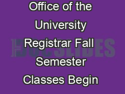 Office of the University Registrar Fall  Semester Classes Begin  PDF document - DocSlides