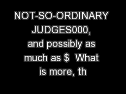 NOT-SO-ORDINARY JUDGES000, and possibly as much as $  What is more, th
