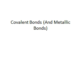 Covalent Bonds (And Metallic Bonds)
