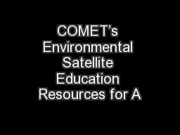 COMET's Environmental Satellite Education Resources for A PowerPoint PPT Presentation