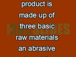 COATED ABRASIVES TO D CO TED ABR SIVE SP IFI CA TION A coated abrasive product is made up of three basic raw materials an abrasive mineral the backing onto which the abrasive is applied and an adhes