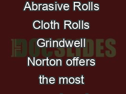 COATED ABRASIVES Coated Abrasive Rolls Cloth Rolls Grindwell Norton offers the most comprehensive range of rolls in cloth and paper