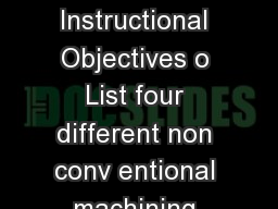 Version  ME IIT Kharagpur  Version  ME IIT Kharagpur  Version  ME IIT Kharagpur Instructional Objectives o List four different non conv entional machining processes o Differentiate between water and