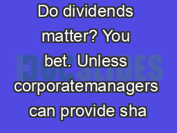 Do dividends matter? You bet. Unless corporatemanagers can provide sha
