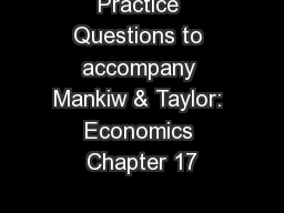 Practice Questions to accompany Mankiw & Taylor: Economics Chapter 17