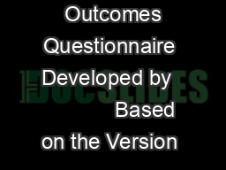 Outcomes Questionnaire Developed by              Based on the Version  PDF document - DocSlides
