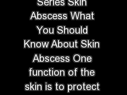 Client Information Series Skin Abscess What You Should Know About Skin Abscess One function of the skin is to protect the body from bacter ia in the environment