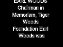 EARL WOODS Chairman in Memoriam, Tiger Woods Foundation Earl Woods was PowerPoint PPT Presentation