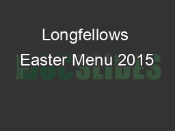 Longfellows Easter Menu 2015 PowerPoint PPT Presentation