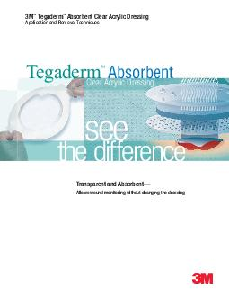 M Tegaderm Absorbent Clear Acrylic Dressing Application and Removal Techniques Transparent and Absorbent Allows wound monitoring without changing the dressing Clear Acrylic Dressing Absorbent see the
