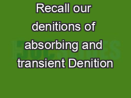 Recall our denitions of absorbing and transient Denition