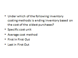 Under which of the following inventory costing methods is e PowerPoint Presentation, PPT - DocSlides