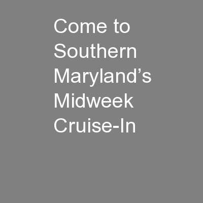 Come to Southern Maryland�s Midweek Cruise-In