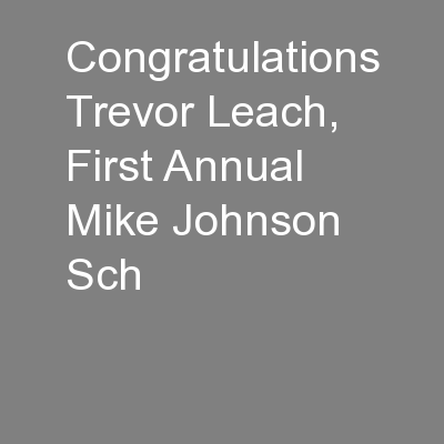 Congratulations Trevor Leach, First Annual Mike Johnson Sch