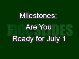 Milestones: Are You Ready for July 1 PowerPoint Presentation, PPT - DocSlides
