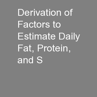 Derivation of Factors to Estimate Daily Fat, Protein, and S PowerPoint PPT Presentation