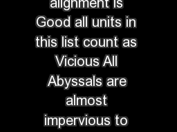 In melee when attacking any unit whose alignment is Good all units in this list count as Vicious All Abyssals are almost impervious to mundane weapons but vulnerable to magic