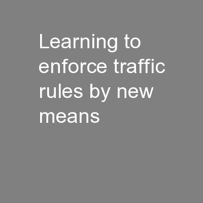 Learning to enforce traffic rules by new means