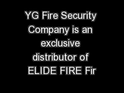 YG Fire Security Company is an exclusive distributor of ELIDE FIRE Fir