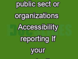 PXUPDPNQMFUF ZPVS DDFTTJJMJUZPNQMJBODFFQPSU guide for designated public sect or organizations  Accessibility reporting If your organization is part of the designated public sector you must complete a