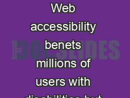 Information and Communications Standard Making your website more accessible  Web accessibility benets millions of users with disabilities but it also benets people without disabilities like people us