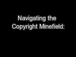 Navigating the Copyright Minefield: PowerPoint PPT Presentation