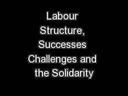 Labour Structure, Successes Challenges and the Solidarity