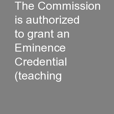 The Commission is authorized to grant an Eminence Credential (teaching