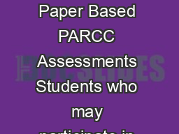 November  Appendix A  Accessibility Features and Accommodations for Students Taking the Paper Based PARCC Assessments Students who may participate in a Paper Based PARCC Assessment Although PARCC ass