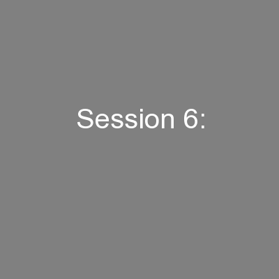 Session 6: PowerPoint PPT Presentation