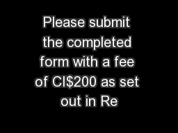 Please submit the completed form with a fee of CI$200 as set out in Re