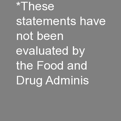*These statements have not been evaluated by the Food and Drug Adminis