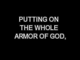 PUTTING ON THE WHOLE ARMOR OF GOD,