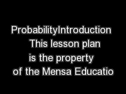 ProbabilityIntroduction   This lesson plan is the property of the Mensa Educatio PDF document - DocSlides