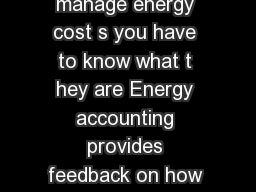 SEVEN REASONS FOR ENERGY ACCOUNTING Before you can manage energy cost s you have to know what t hey are Energy accounting provides feedback on how much energy your organi zation uses and how much it