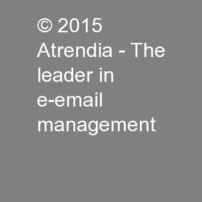© 2015  Atrendia - The leader in e-email management PowerPoint PPT Presentation