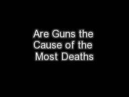 Are Guns the Cause of the Most Deaths PowerPoint PPT Presentation