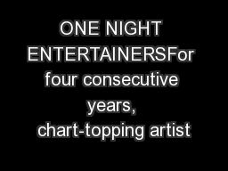 ONE NIGHT ENTERTAINERSFor four consecutive years, chart-topping artist
