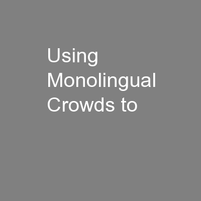 Using Monolingual Crowds to