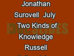 Russells Knowledge By Acquaintance and Knowledge By Description Jonathan Surovell  July   Two Kinds of Knowledge Russell distinguishes two kinds of knowledge of things as opposed to knowledge of trut