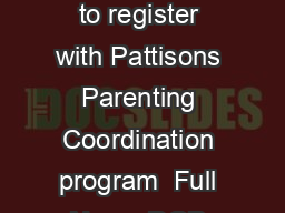 Parenting Coordination Questionnaire lease complete the following form to register with Pattisons Parenting Coordination program  Full Name DOB Other Pare nt DOB The date you were married Sepa rated