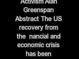 COMMENTARY Activism Alan Greenspan Abstract The US recovery from the  nancial and economic crisis has been disappointingly tepid
