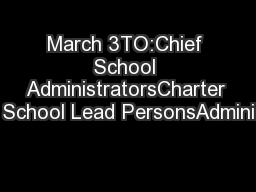 March 3TO:Chief School AdministratorsCharter School Lead PersonsAdmini