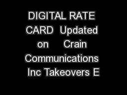 DIGITAL RATE CARD  Updated on     Crain Communications Inc Takeovers E