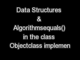 Data Structures & Algorithmsequals() in the class Objectclass implemen PowerPoint PPT Presentation