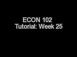 ECON 102 Tutorial: Week 25