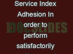 Appearance Color Physical Properties Technical Service Index Adhesion In order to perform satisfactorily coatings must adhere to the substrates on which they are applied