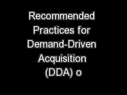 Recommended Practices for Demand-Driven Acquisition (DDA) o