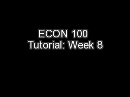 ECON 100 Tutorial: Week 8